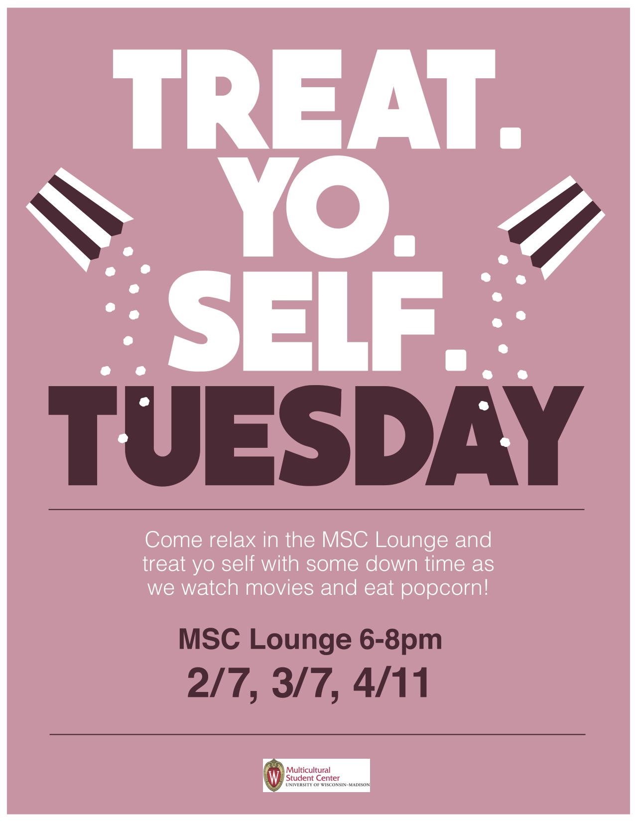 Come relax in the MSC Lounge and treat yo self with some down time as we watch movies and eat popcorn! Treat Yo self Tuesday is held monthly on Tuesdays from 6 to 8pm in MSC Lounge on February 7th, March 7th, and April 11th.