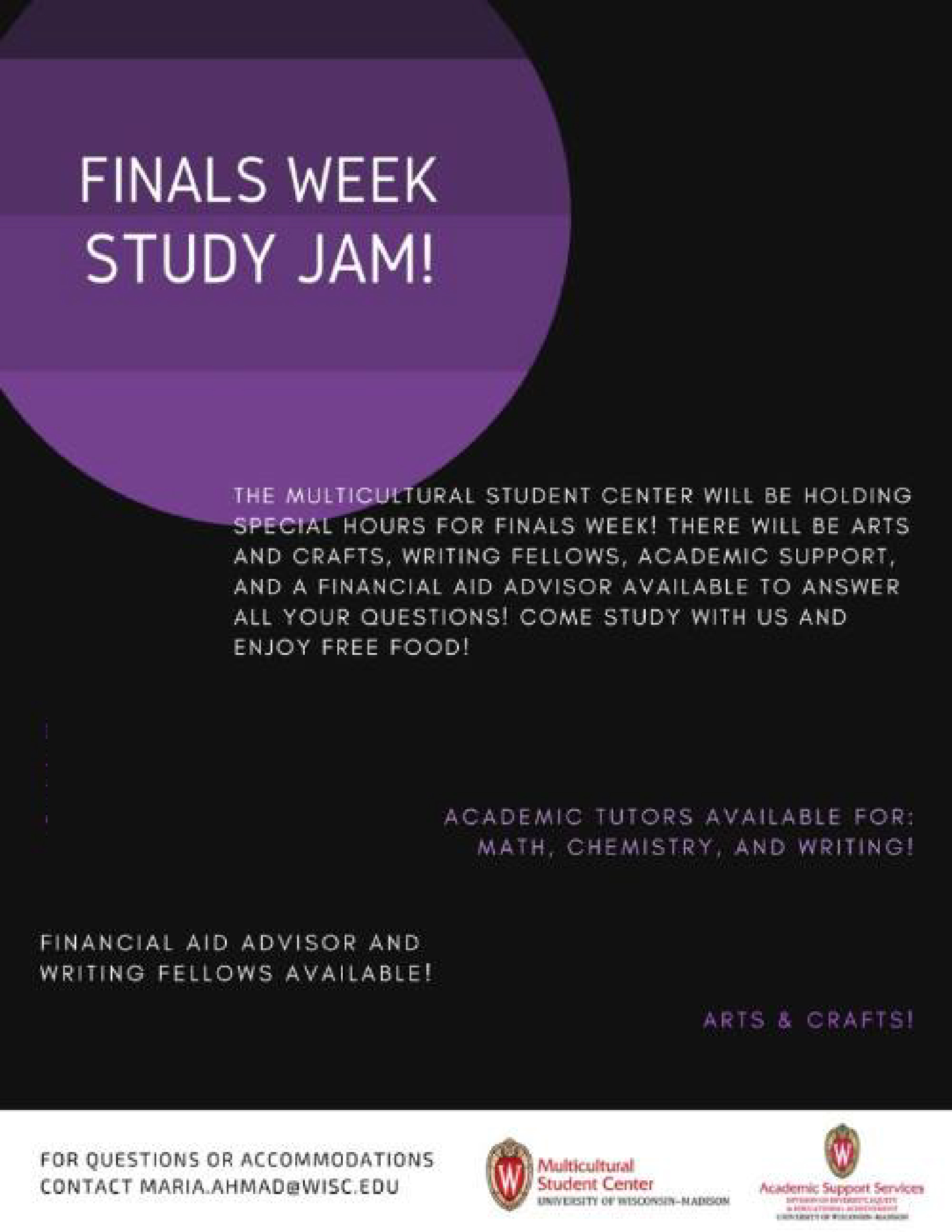 FINALS WEEK STUDY JAM! The Multicultural Student Center will be holding special hours for finals week! There will be arts and crafts, writing fellows, academic support, and a financial aid advisor available to answer all your questions! Come study with us and enjoy free food!